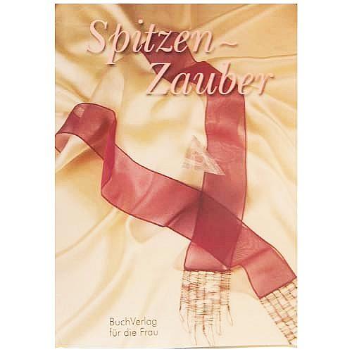 Spitzenzauber ~ Buchverlag für die Frau - Klöppelwerkstatt, Zauberhafte Herzen für Weihnachts- und Geschenkanhänger, schmale Schaltücher....