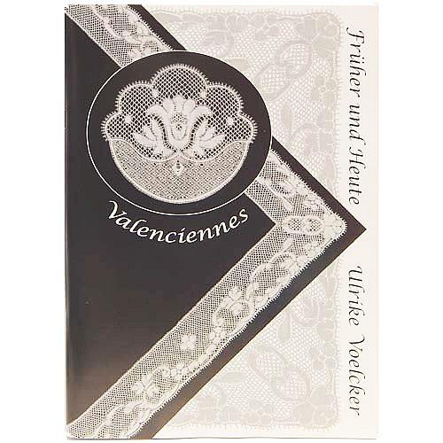 Valenciennes - Früher und Heute ~ Ulrike Voelcker - in der Klöppelwerkstatt erhältlich