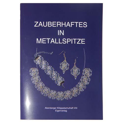 Zauberhaftes in Metallspitze ~ Abenberger Klöppelschulheft VIII - in der Klöppelwerkstatt erhältlich