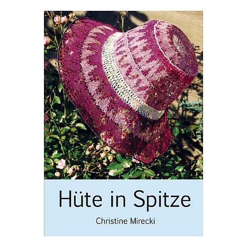 Hüte in Spitze ~ Christine Mirecki- Klöppelwerkstatt, 12 Hüte mit Klöppelbriefen, Fotos, technische Zeichnungen, Materialangaben und Arbeitsanleitungen, klöppeln