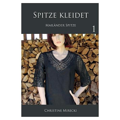 Spitze kleidet - Mailänder Spitze ~ Christine Mirecki - in der Klöppelwerkstatt, Muster f. Bekleidung: Ärmel, Passen u. Einsätze für Blusen, klöppeln