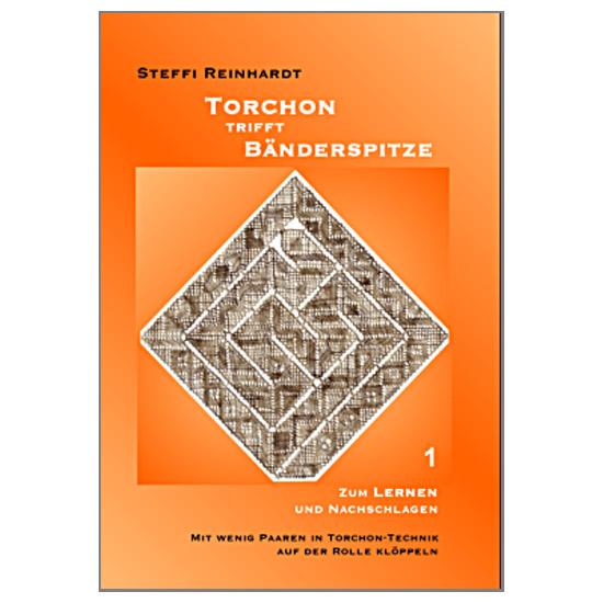 Torchon trifft Bänderspitze Teil 1 ~ Steffi Reinhardt Teil 1 = Zum Lernen und Nachschlagen Mit wenig Paaren in Torchon-Technik auf der Rolle klöppeln, in der Klöppelwerkstatt