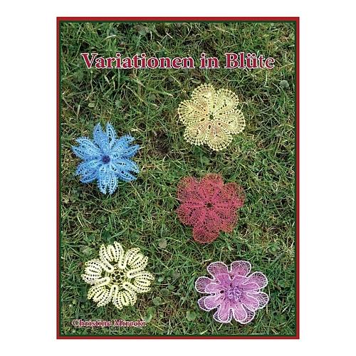 Variationen in Variationen in Blüte ~ Christine Mirecki - Klöppelwerkstatt, 35 Blütenfantasien, gedacht als Schmuckelemente zur vielfältigen Anwendung, klöppeln
