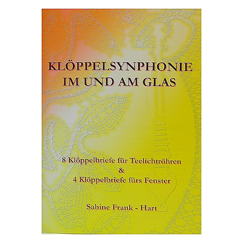 Klöppelsymphonie im und am Glas ~ Sabine Frank-Hart, 8 Klöppelbriefe für Glaskerzenständer und 4 Klöppelbriefe fürs Fenster, i der Klöppelwerkstatt erhältlich