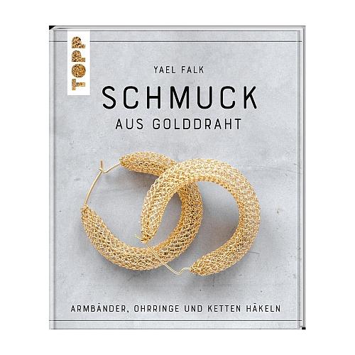 Schmuck aus Golddraht ~ Yael Falk - in der Klöppelwerkstatt, 17 Projekte für filigrane Armbänder, Ohrringe, Ringe und Ketten. Häkeltechnik