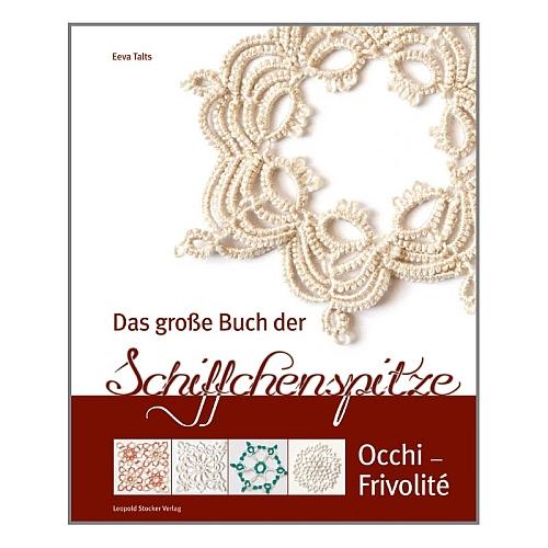 Das große Buch der Schiffchenspitze ~ Eeve Talts, in der Klöppelwerkstatt, 80 Motive lassen sich dank Musterzeichnungen einfach selbst gestalten, Frivolité, Occhi